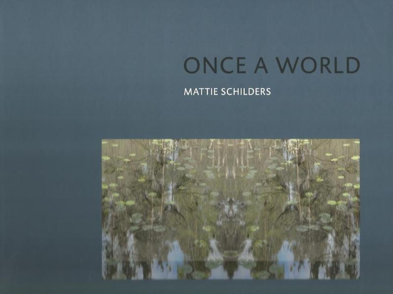 Mattie Schilders - Once a World
