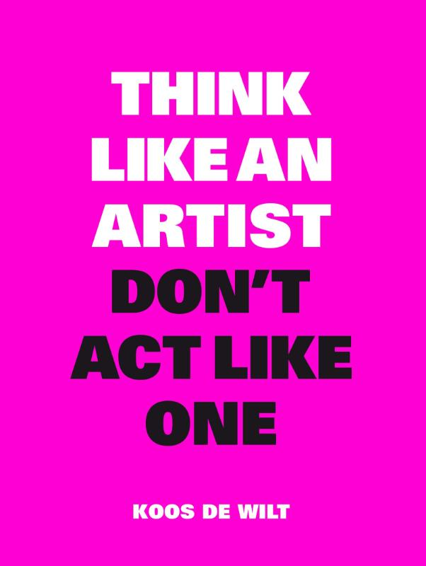 Think Like an Artist, Don't Act Like One