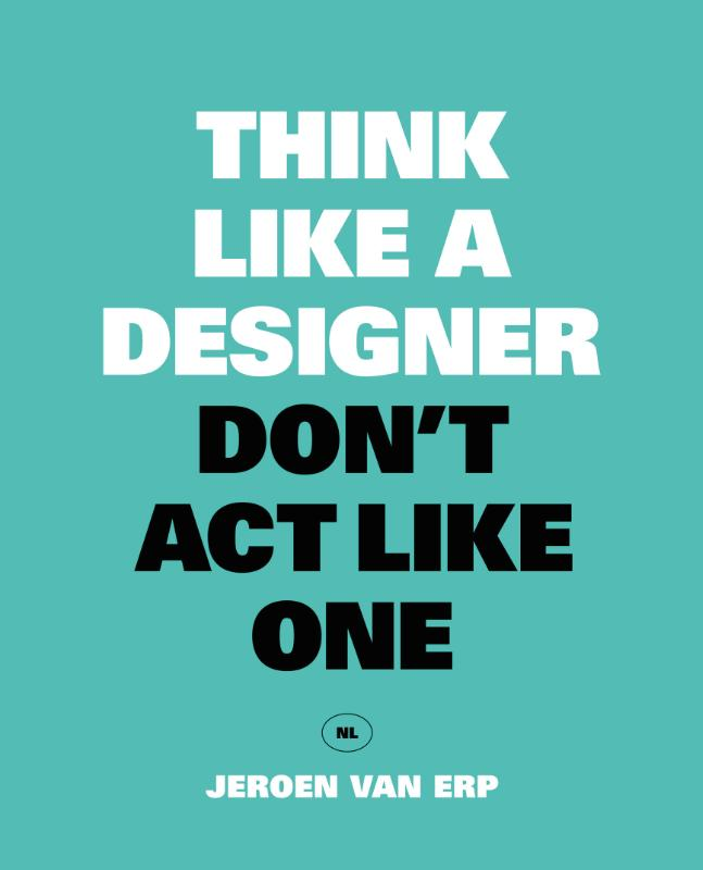 Think like a designer, don't act like one NL