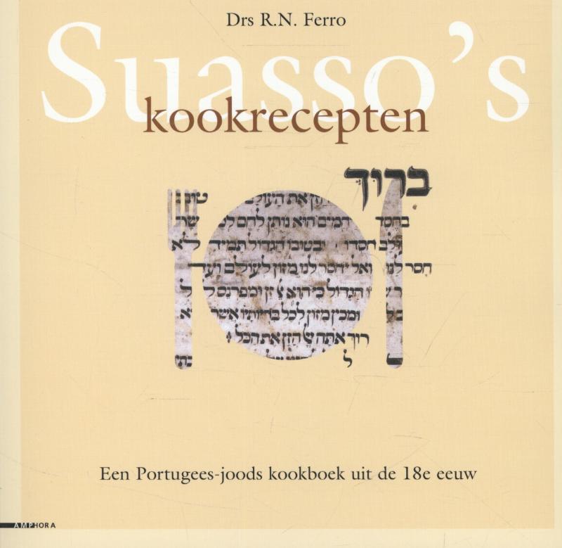 Suasso's Kookrecepten  Een Portugees-joods kookboek uit de 18e eeuw