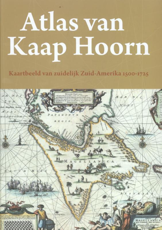 Atlas van Kaap Hoorn - Kaartbeeld van zuidelijk Zuid-Amerika 1500-1725
