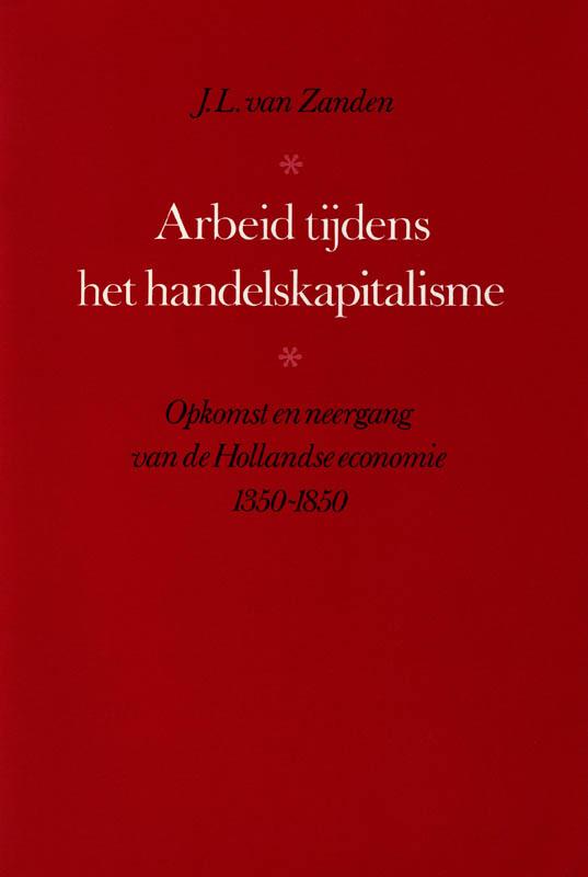 Arbeid tijdens het handelskapitalisme. Opkomst en neergang van de Hollandse economie 1350-1850