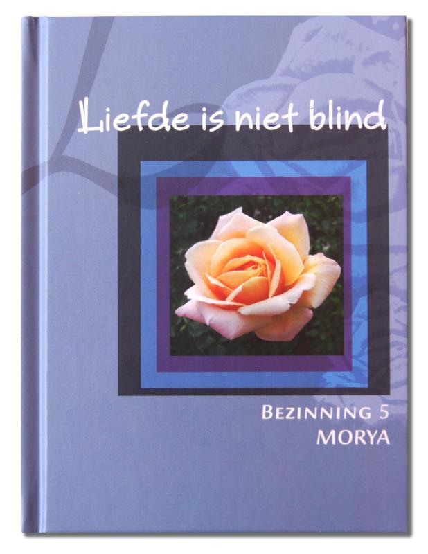Morya Bezinning 5: Liefde is niet blind