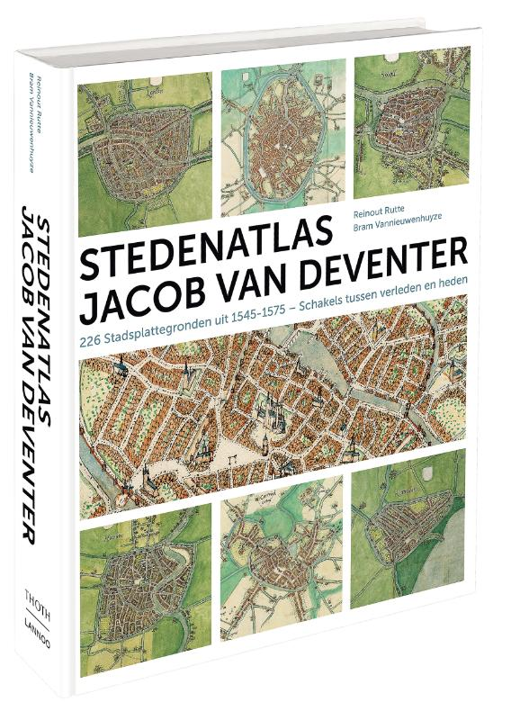 Stedenatlas Jacob van Deventer.  226 Stadsplattegronden uit 1545-1575 - Schakels tussen verleden en heden