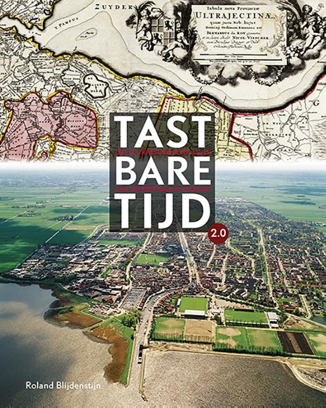 Tastbare Tijd 2.0 Cultuurhistorische atlas van de provincie Utrecht