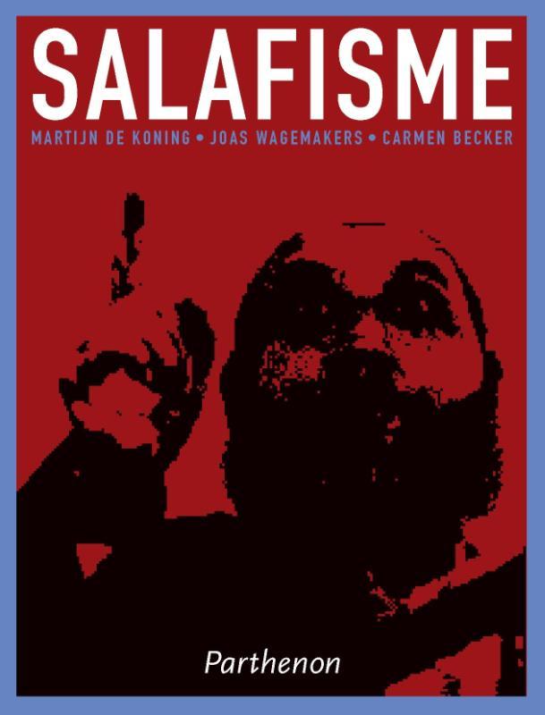 Salafisme. Utopische idealen in een weerbarstige praktijk