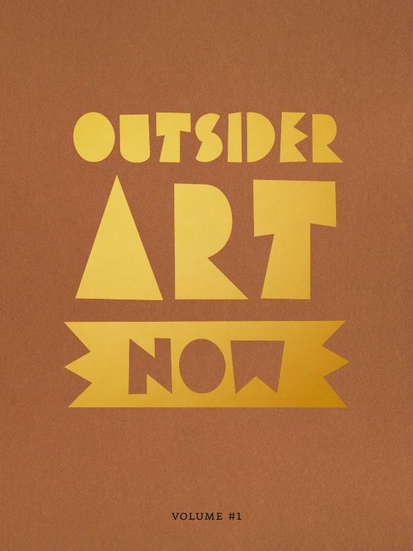 Outsider Art Now Outsider Art Now: Volume #1