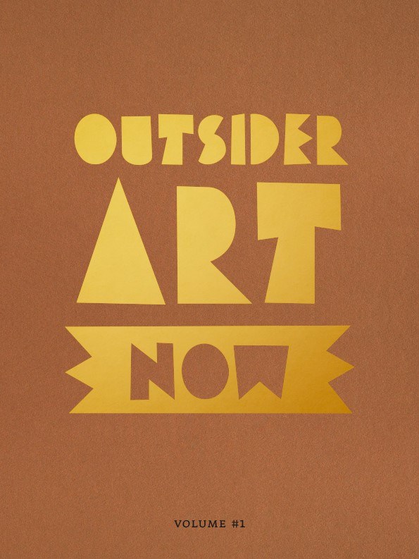 Outsider Art Now Outsider Art Now: Volume #1
