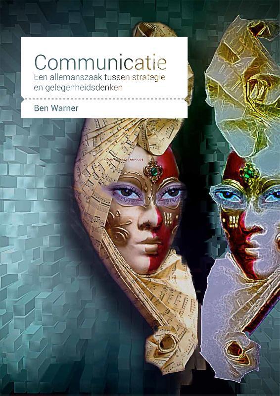 Communicatie, een allemanszaak tussen strategie en gelegenheidsdenken
