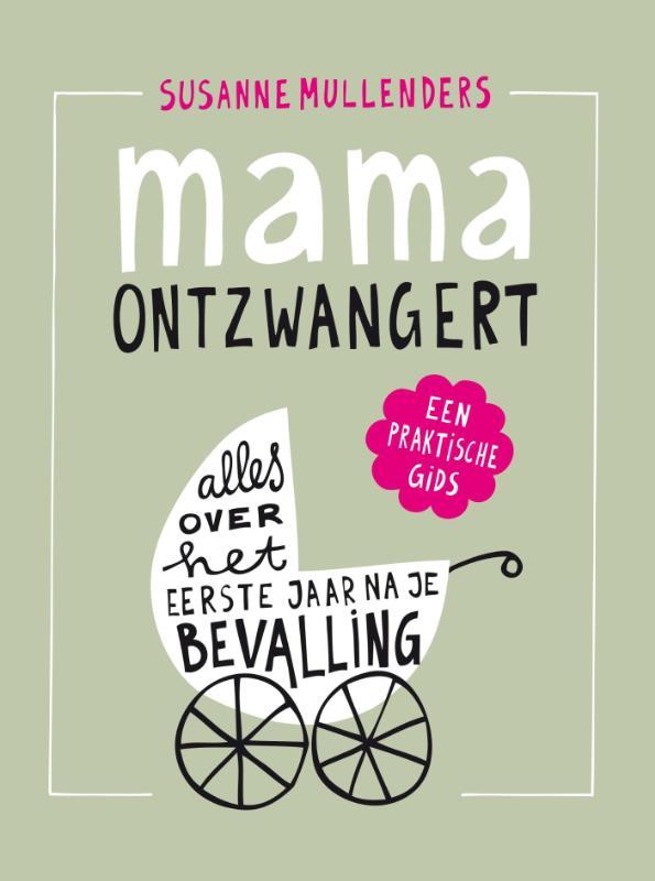 mama ontzwangert  alles over het eerste jaar na je bevalling