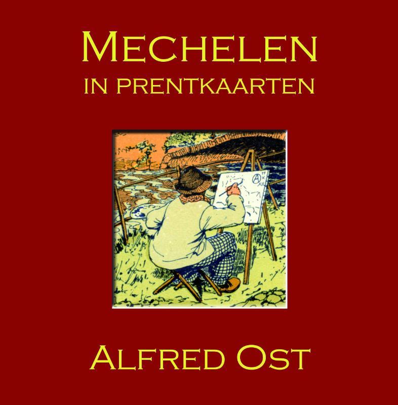 Alfred Ost - Mechelen in prentkaarten