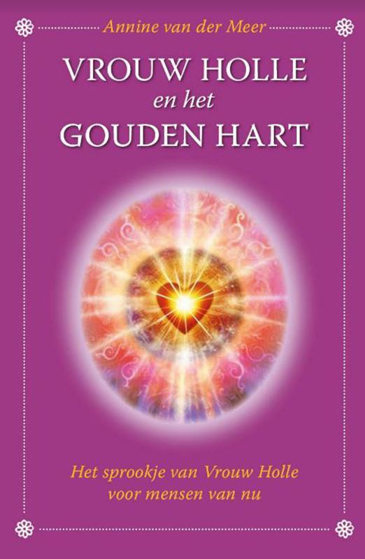 Mythen en sprookjes voor mensen van nu Vrouw Holle en het gouden hart