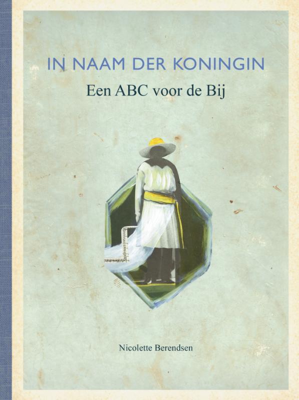 IN NAAM DER KONINGIN, een ABC voor de Bij
