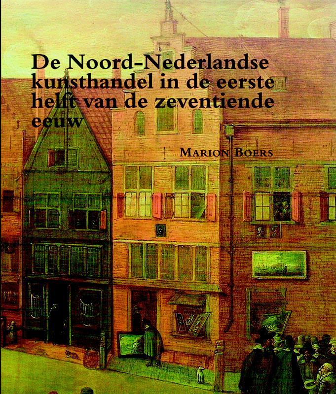 De Noord-Nederlandse kunsthandel in de eerste helft van de zeventiende eeuw