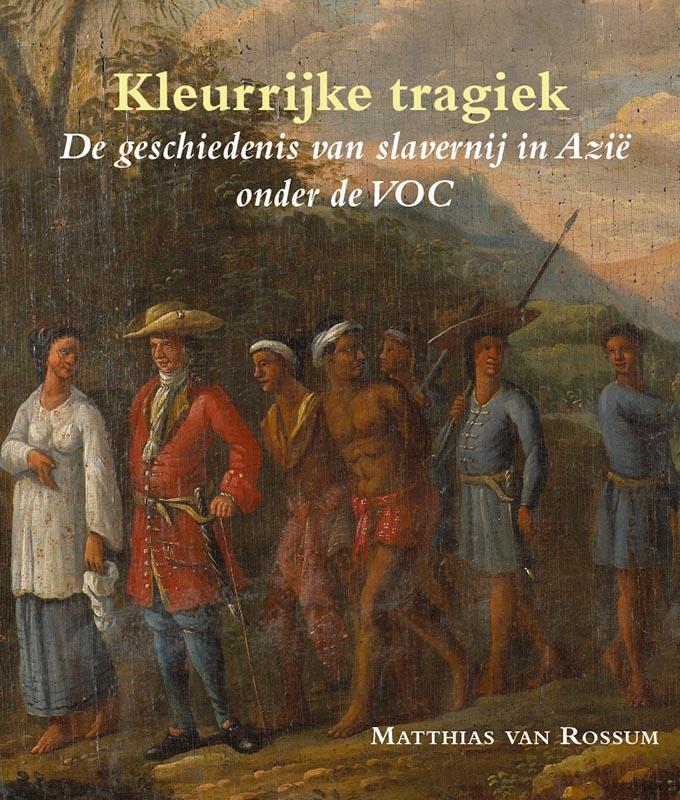 Kleurrijke tragiek. De geschiedenis van slavernij in Azië onder de VOC
