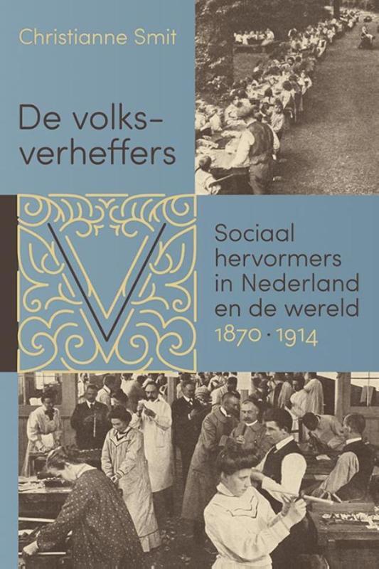 De volksverheffers. Sociaal hervormers in Nederland en de wereld, 1870-1914