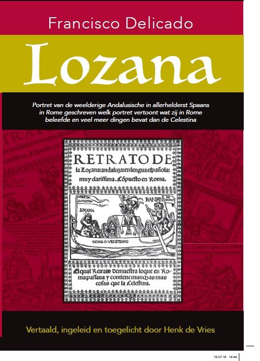 Lozana. Portret van de weelderige Andalusische in allerhelderst Spaans in Rome geschreven welk portret vertoont wat zij in Rome beleefde en veel meer dingen bevat dan de Celestina