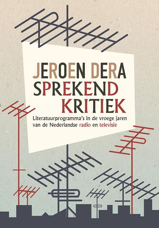 Sprekend kritiek. Literatuurprogramma's in de vroege jaren van de Nederlandse radio en televisie