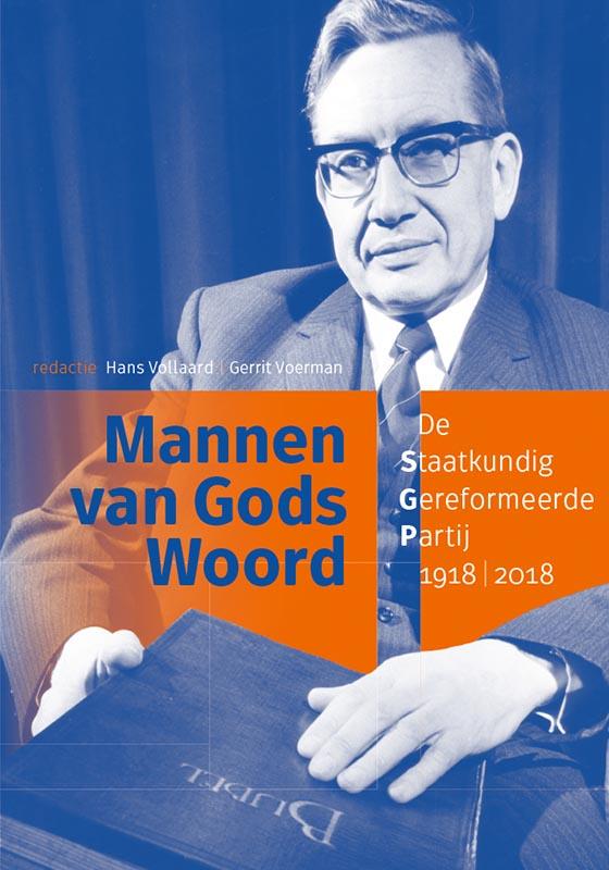 De mannen van het Bijbelse woord. De Staatkundig Gereformeerde Partij 1918-2018