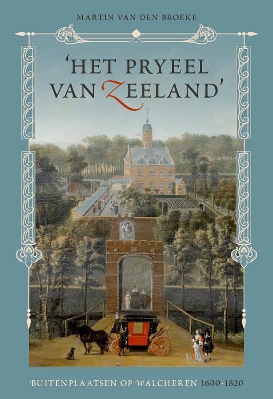 'Het pryeel van Zeeland?. Buitenplaatsen op Walcheren 1600-1820