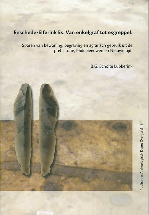 Publicaties Archeologische Depot Overijssel Enschede-Elferink Es. van enkelgraf tot esgreppel.