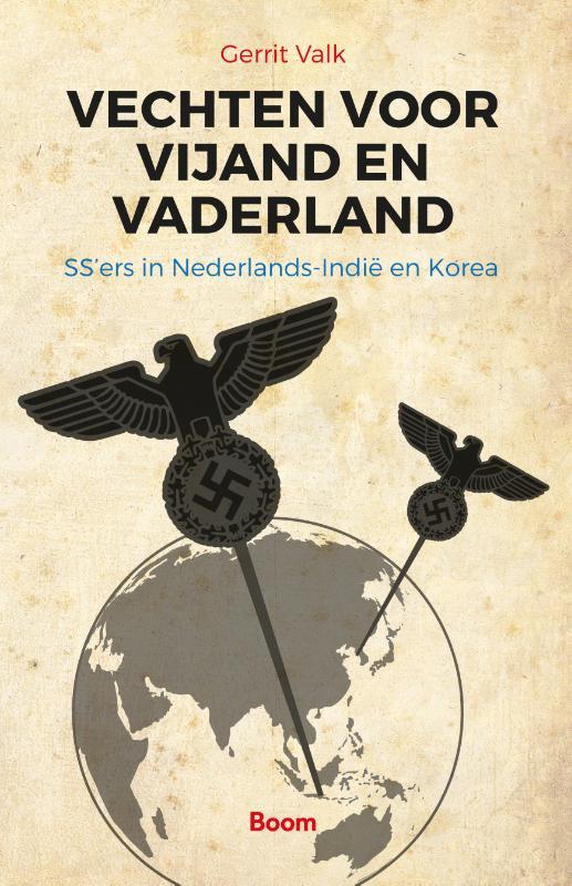 Vechten voor vijand en vaderland - SS'ers in Nederlands-Indië en Korea