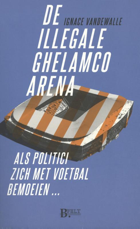 De illegale Ghelamco arena