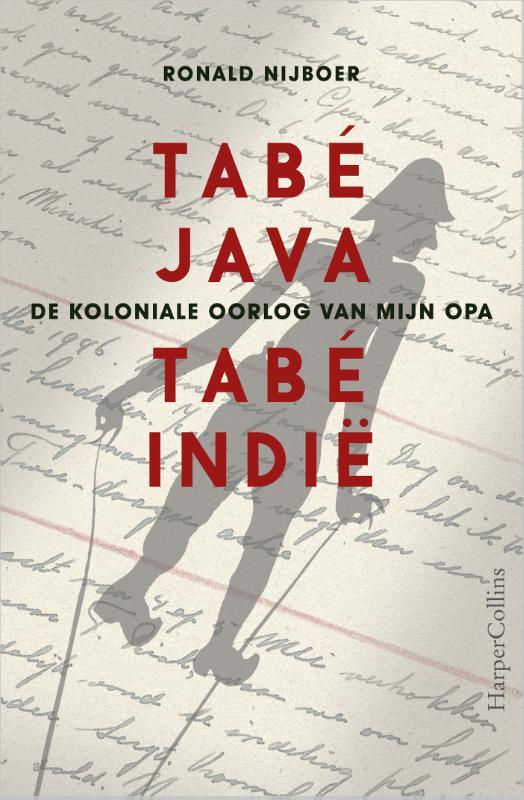 Tabé Java, tabé Indië - De koloniale oorlog van mijn opa door Ronald Nijboer