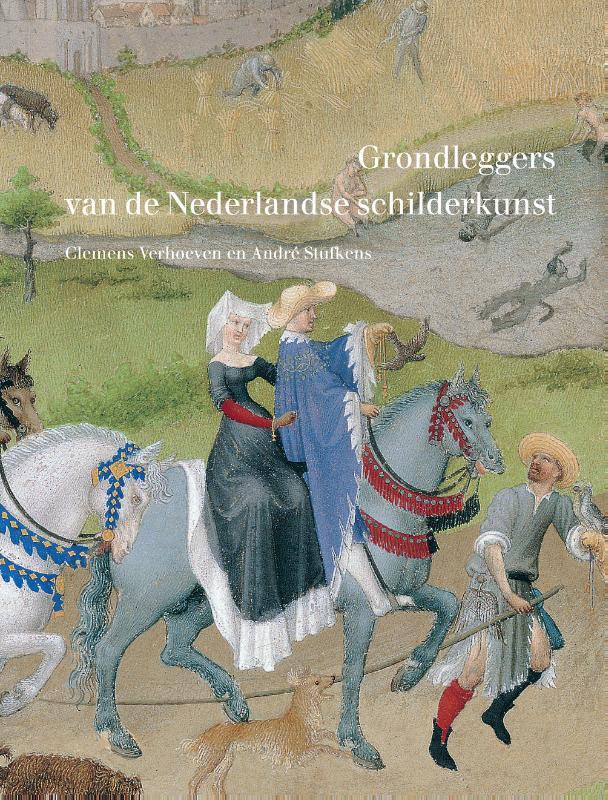 Johan Maelwael en de gebroeders Van Limburg. Grondleggers van de Nederlandse schilderkunst