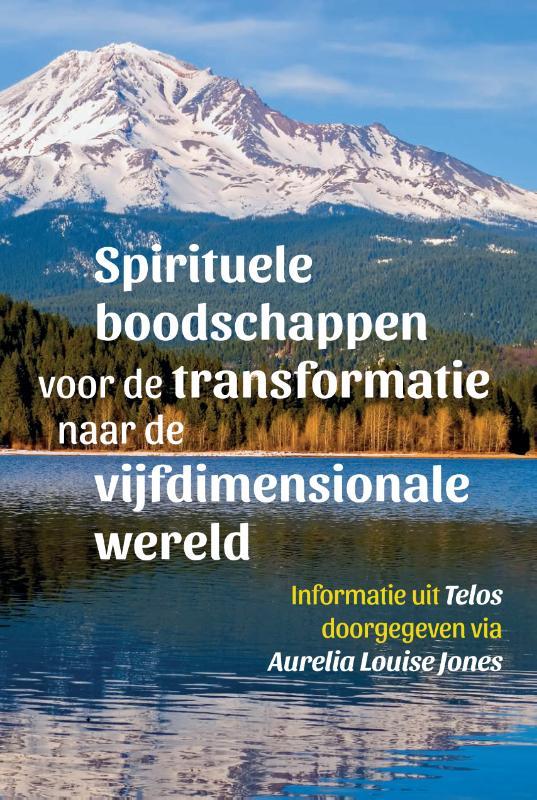 Spirituele boodschappen voor de transformatie naar de vijfdimensionale wereld – Telos 2