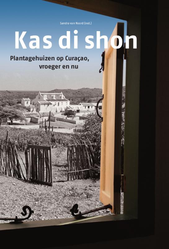 Kas di Shon - plantagehuizen op Curacao, vroeger en nu