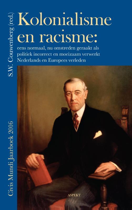 Kolonialisme en racisme: eens normaal, nu omstreden geraakt als politiek incorrect en moeizaam verwerkt Nederlands en Europees verleden