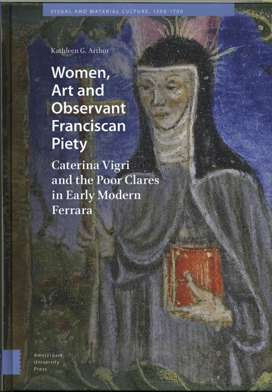 Women, Art and Observant Franciscan Piety, Caterina Vigri and the Poor Clares in Early Modern Ferrara
