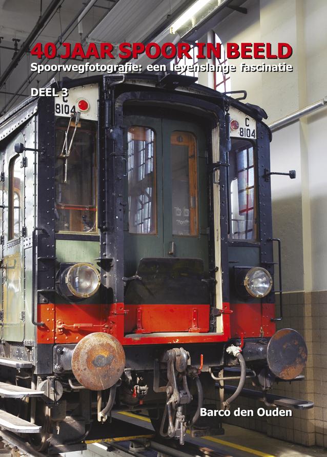 40 Jaar Spoor In Beeld, Spoorwegfotografie: Een Levenslange Fascinatie - Deel 3