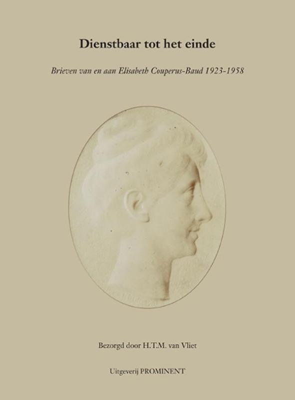 Dienstbaar tot het einde  Brieven van en aan Elisabeth Couperus-Baud (1923-1958)