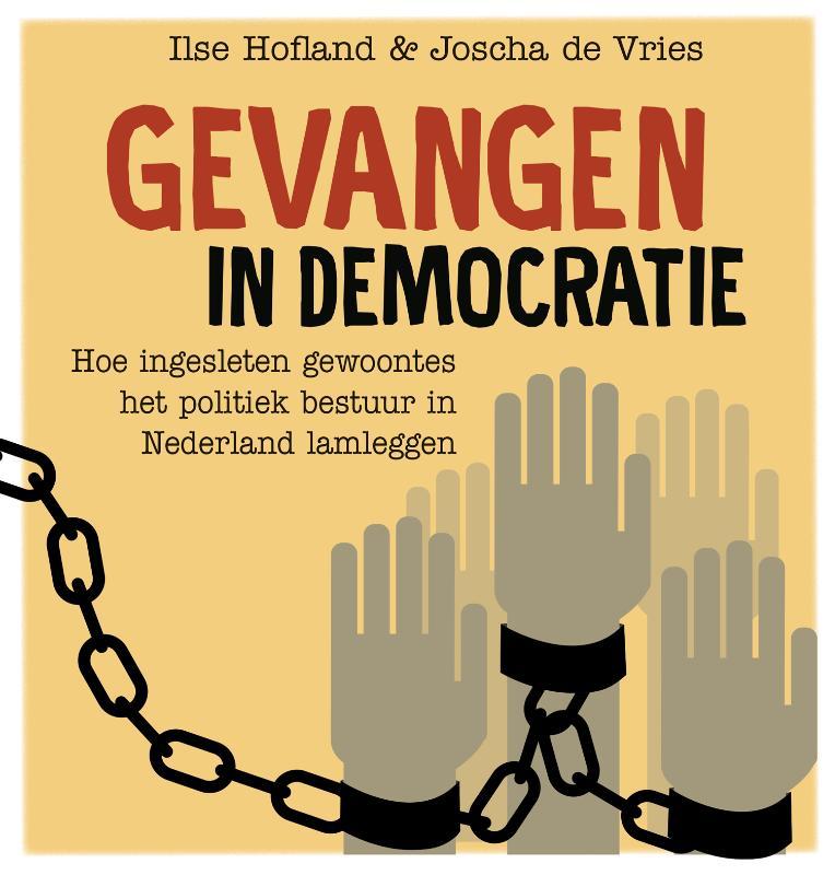 Gevangen in democratie, Hoe ingesleten gewoontes het politiek bestuur in Nederland lamleggen