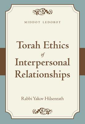 Torah Ethics of Interpersonal Relationships