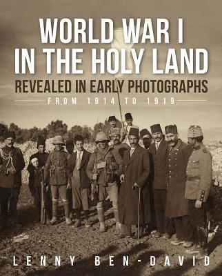 World War I in the Holy Land Revealed in Early Photographs from 1914 to 1919