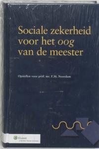 Sociale zekerheid voor het oog van de meester - Opstellen voor prof. mr. F.M. Noordam