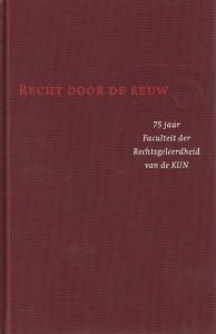 Recht door de eeuw - Opstellen t.g.v. het 75-jarig bestaan van de Faculteit der Rechtsgeleerdheid van de Katholieke Universiteit Nijmegen