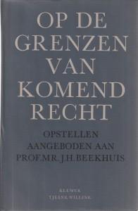 Op de grenzen van komend recht - Opstellen aangeboden aan Prof. Mr. J.H. Beekhuis