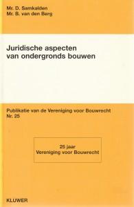 Publiekrechtelijke aspecten van ondergronds bouwen / Privaatrechtelijke aspecten van ondergronds bouwen