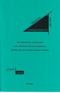 Grenzen aan het stakingsrecht; het Nederlands rechtsoordeel over collectieve actie van werknemers getoetst aan het Europees Sociaal handvest. Diss.