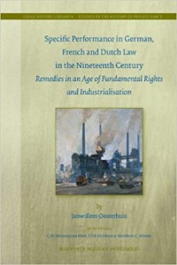 Specific Performance in German, French and Dutch Law in the Nineteenth Century; Remedies in an Age of Fundamental Rights and Industrialisation. Diss.
