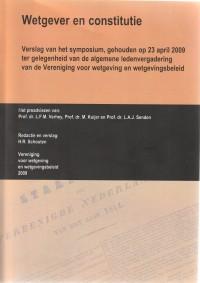 Wetgever en constitutie. Verslag van het symposium, gehouden op 23 april 2009 ter gelegenheid van de algemene ledenvergadering van de Vereniging voor Wetgeving en Wetgevingsbeleid.