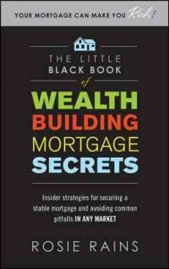 The Little Black Book of Wealth Building Mortgage Secrets