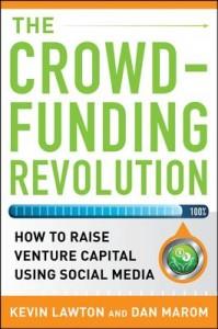 Crowdfunding Revolution:  How to Raise Venture Capital Using