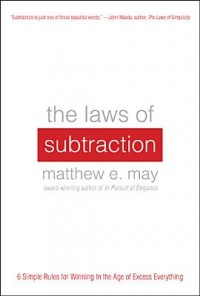 The Laws of Subtraction: 6 Simple Rules for Winning in the Age of Excess Everything