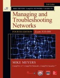 Mike Meyers' CompTIA Network+ Guide to Managing and Troubles