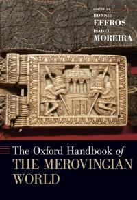 The Oxford Handbook of the Merovingian World